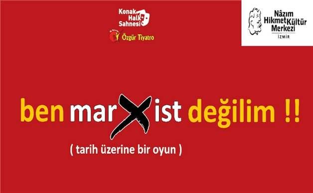 Ben Marxist Değilim Tiyatro Oyunu 10 Mart Salı Nazım Hikmet Kültür Merkezi 1 ALAN 1 BEDAVA Giriş Bileti